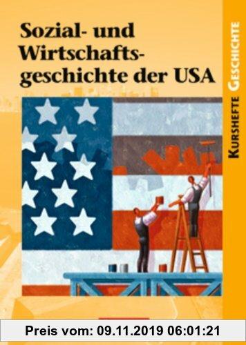 Gebr. - Kurshefte Geschichte: Sozial- und Wirtschaftsgeschichte der USA: Von der Industrialisierung bis zum New Deal - Erfolge und Krisen einer Freien