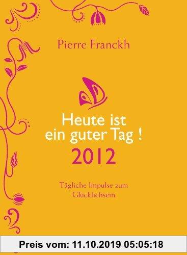 Gebr. - Heute ist ein guter Tag! 2012: Tägliche Impulse zum Glücklichsein
