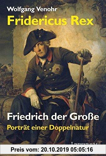 Gebr. - Fridericus Rex. Friedrich der Große: Porträt einer Doppelnatur