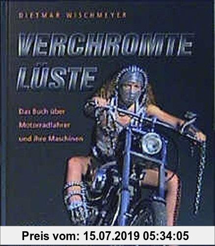 Gebr. - Verchromte Lüste: Das Buch über Motorradfahrer und ihre Maschinen