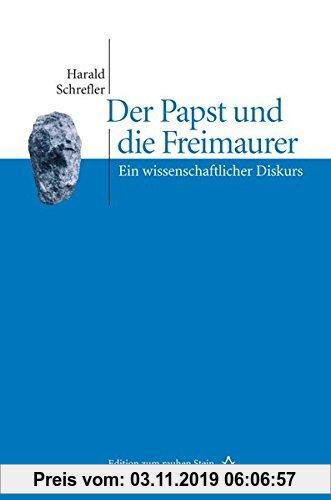 Gebr. - Der Papst und die Freimaurer. Ein wissenschaftlicher Diskurs