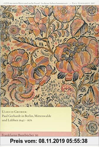 Gebr. - Paul Gerhardt in Berlin, Mittenwalde und Lübben (1642–1676): Frankfurter Buntbücher 30 (Franfurter Buntbücher)