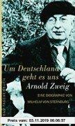 Gebr. - Um Deutschland geht es uns. Arnold Zweig: Die Biographie