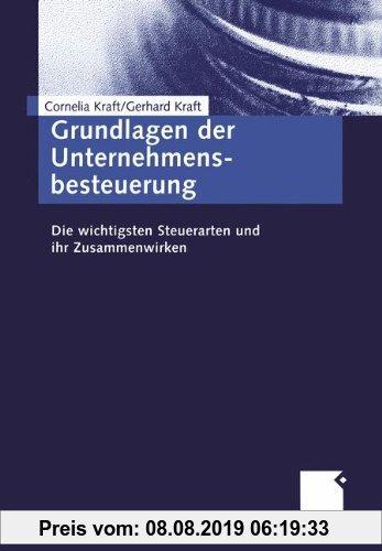 Gebr. - Grundlagen der Unternehmensbesteuerung: Die wichtigsten Steuerarten und ihr Zusammenwirken