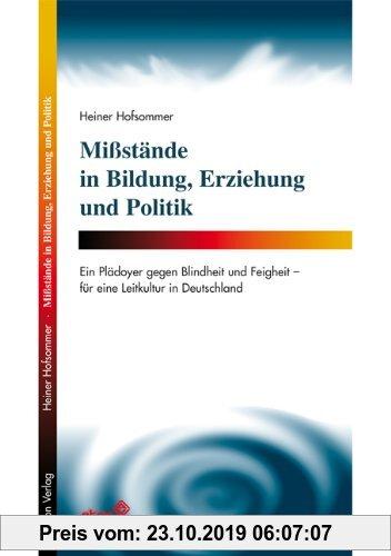 Gebr. - Missstände in Bildung, Erziehung und Politik: Ein Plädoyer gegen Blindheit und Feigheit - für eine Leitkultur in Deutschland
