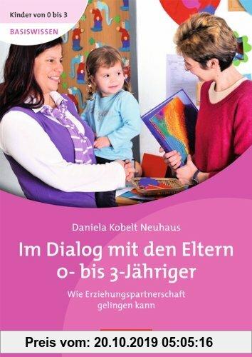 Gebr. - Kinder von 0 bis 3 - Basiswissen: Im Dialog mit den Eltern 0- bis 3-Jähriger. Wie Erziehungspartnerschaft gelingen kann