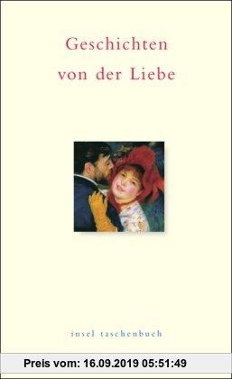 Gebr. - Geschichten von der Liebe: Ein Lesebuch. Von Johann Wolfgang Goethe bis Wolfgang Koeppen (insel taschenbuch)