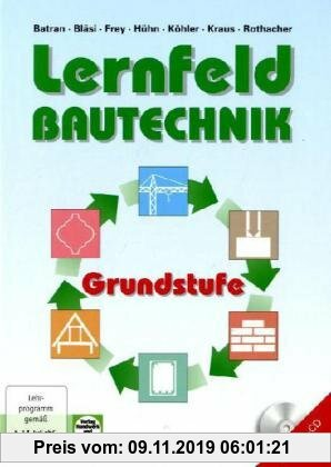 Gebr. - Lernfeld Bautechnik, Grundstufe, Lehrbuch: Mit vielen Versuchen, Beispielen, projektbezogenen und handlungsorientierten Aufgaben sowie zahlrei