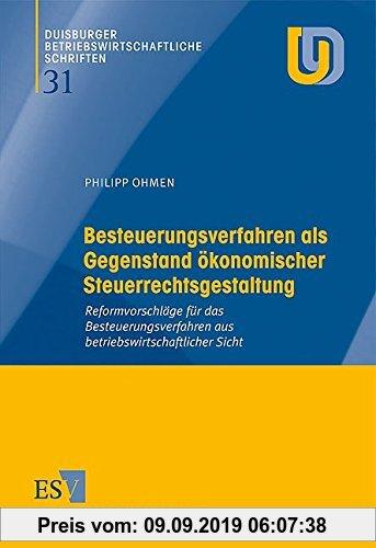 Gebr. - Besteuerungsverfahren als Gegenstand ökonomischer Steuerrechtsgestaltung: Reformvorschläge für das Besteuerungsverfahren aus betriebswirtschaf