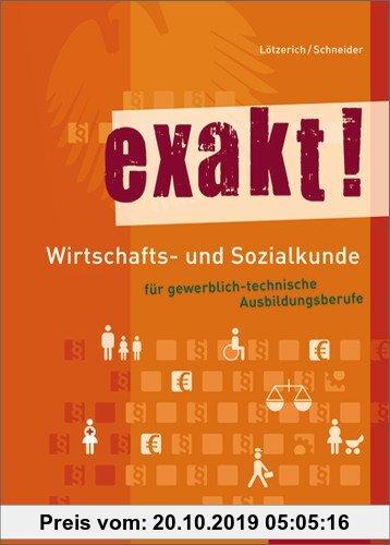 Gebr. - exakt! Wirtschafts- und Sozialkunde für gewerblich-technische Ausbildungsberufe: Schülerbuch, 4. Auflage, 2012