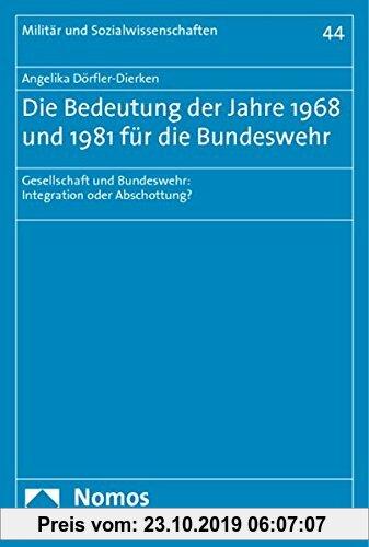 Gebr. - Die Bedeutung der Jahre 1968 und 1981 für die Bundeswehr: Gesellschaft und Bundeswehr: Integration oder Abschottung? (Militär und Sozialwissen