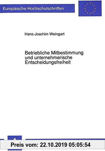 Gebr. - Betriebliche Mitbestimmung und unternehmerische Entscheidungsfreiheit: Eine Untersuchung zu der Interessenkollision zwischen ... (Europäische