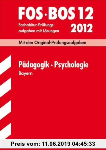 Gebr. - Abschluss-Prüfungsaufgaben Fachoberschule /Berufsoberschule Bayern: Abschluss-Prüfungsaufgaben FOS/BOS Bayern; Pädagogik · Psychologie FOS/BOS