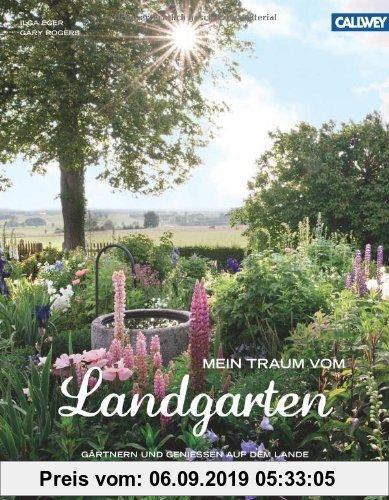 Gebr. - Mein Traum vom Landgarten: Gärtnern und genießen auf dem Lande