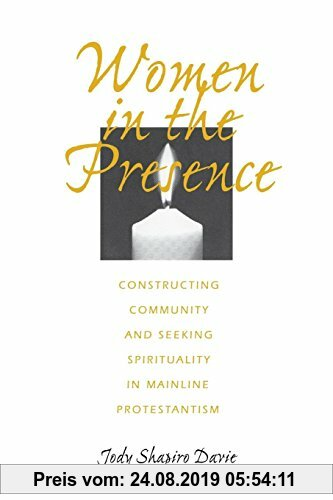 Gebr. - Women in the Presence: Constructing Community and Seeking Spirituality in Mainline Protestantism (Philsophical Society;85, Part 2,1995)