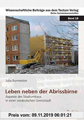 Gebr. - Leben neben der Abrissbirne: Aspekte des Stadtumbaus in einer ostdeutschen Grenzstadt (Wissenschaftliche Beiträge aus dem Tectum-Verlag)