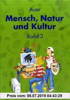 Gebr. - Auer Mensch, Natur und Kultur: Mensch, Natur und Kultur. Bd. 1. Schülerbuch. Liedersammlung für das 3. und 4. Schuljahr. Ausgabe S (Lernmateri