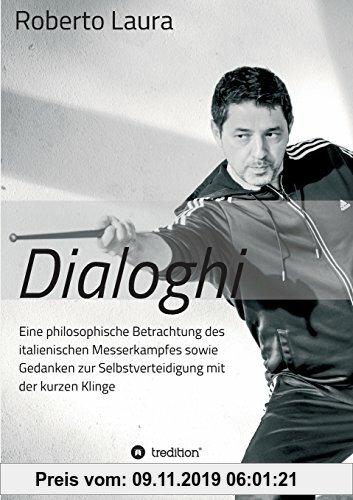 Gebr. - Dialoghi: Eine philosophische Betrachtung des italienischen Messerkampfes sowie Gedanken zur Selbstverteidigung mit der kurzen Klinge