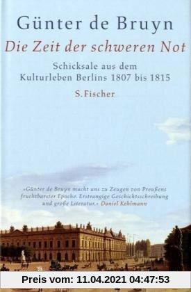 Die Zeit der schweren Not: Schicksale aus dem Kulturleben Berlins 1807 bis 1815: Schicksale aus dem Kulturleben Berlins