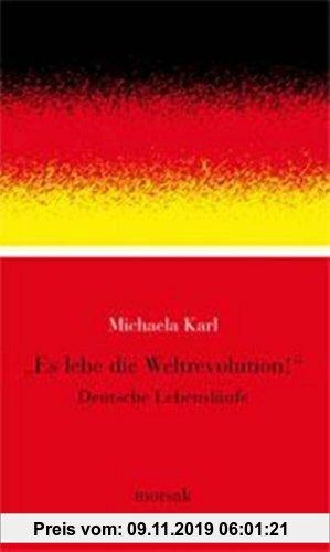 Gebr. - Es lebe die Weltrevolution: Deutsche Lebensläufe