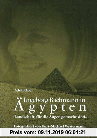 Gebr. - Ingeborg Bachmann in Ägypten: Landschaft, für die Augen gemacht sind