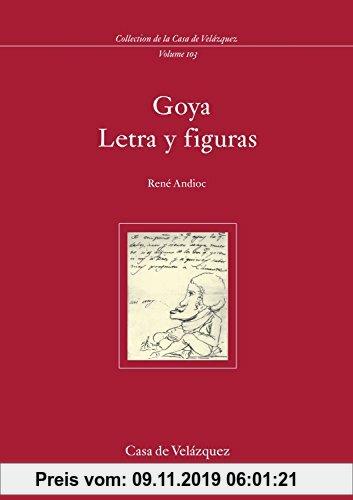 Gebr. - Goya, letra y figuras (Collection de la Casa de Velázquez, Band 103)