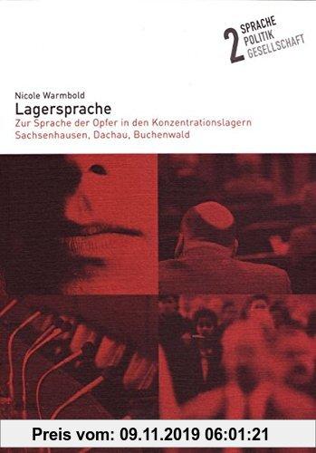 Gebr. - Lagersprache: Zur Sprache der Opfer in den Konzentrationslagern Sachsenhausen, Dachau, Buchenwald (Sprache - Politik - Gesellschaft)
