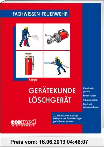 Gebr. - Gerätekunde Löschgerät: Kleinlöschgeräte - Feuerlöscher - Schaumlöscher - Druckluftschaumanlagen (Fachwissen Feuerwehr)