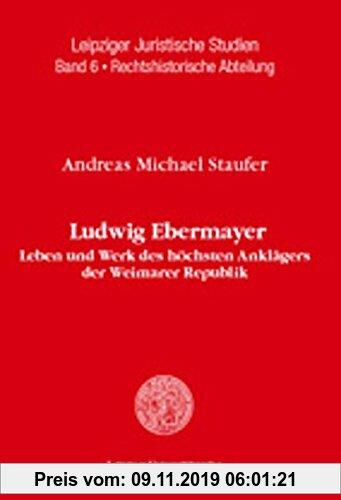 Gebr. - Ludwig Ebermayer: Leben und Werk des höchsten Anklägers der Weimarer Republik unter besonderer Berücksichtigung seiner Tätigkeit im Medizin- u