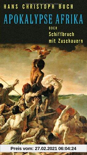 Apokalypse Afrika oder Schiffbruch mit Zuschauern: Romanessay