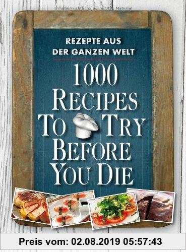 Gebr. - 1000 Recipes To Try Before You Die. Rezepte aus der ganzen Welt.